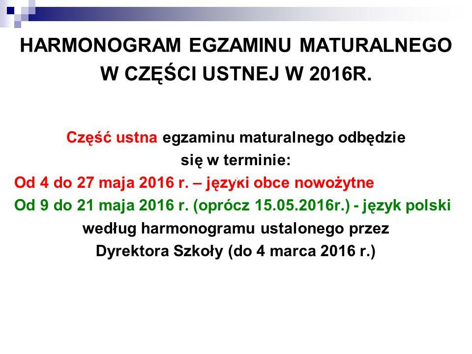 HARMONOGRAM EGZAMINU MATURALNEGO W CZĘŚCI USTNEJ W 2016R.
