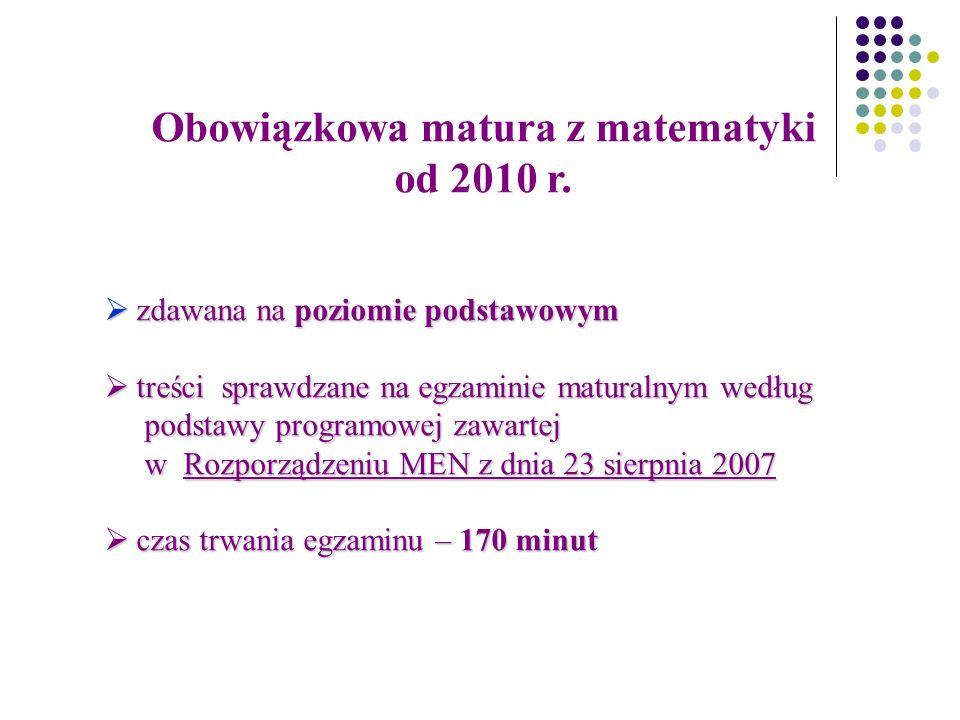 Matura z matematyki - jako przedmiot dodatkowy Matura z matematyki - jako przedmiot dodatkowy od 2010 r.