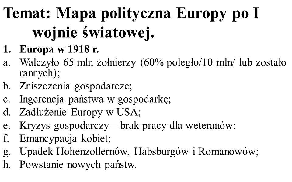 Temat: Mapa polityczna Europy po I wojnie światowej. 1.Europa w 1918 r. a.Walczyło 65 mln żołnierzy (60% poległo/10 mln/ lub zostało rannych); b.Znisz