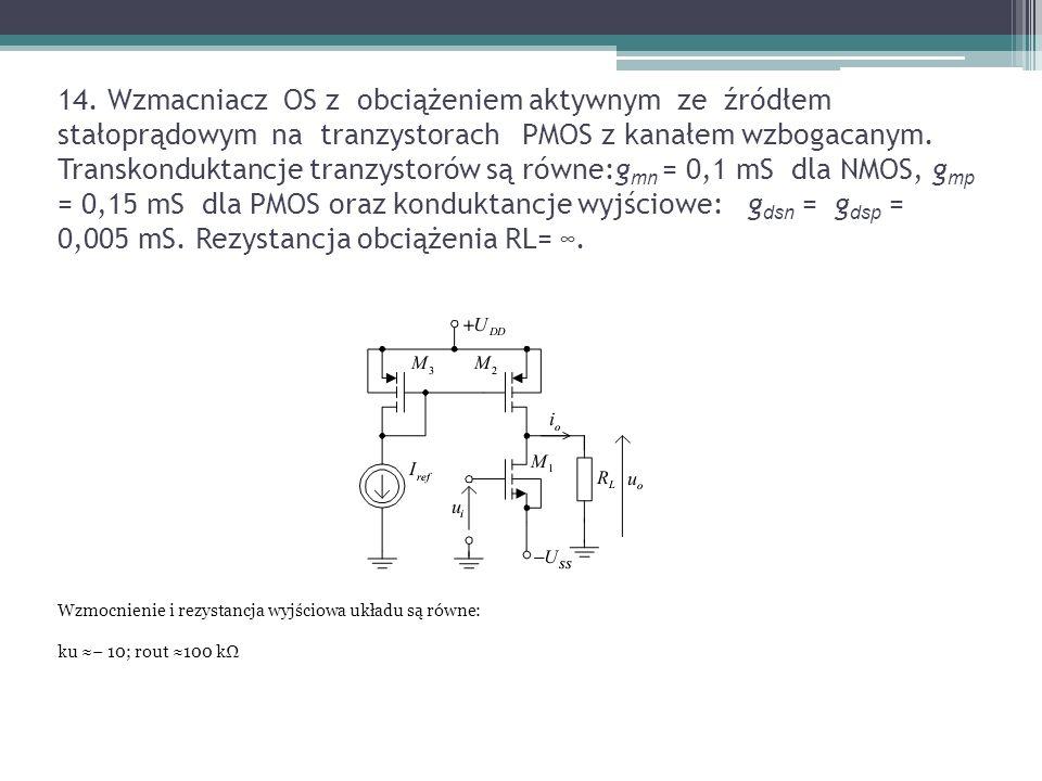 14. Wzmacniacz OS z obciążeniem aktywnym ze źródłem stałoprądowym na tranzystorach PMOS z kanałem wzbogacanym. Transkonduktancje tranzystorów są równe