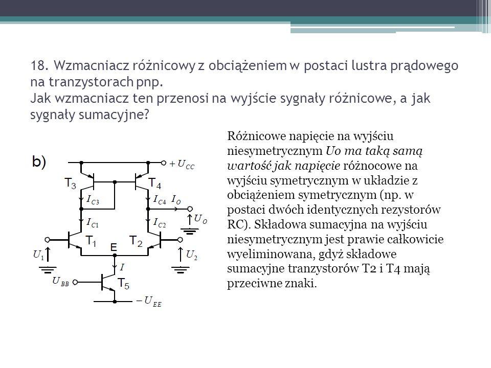 18. Wzmacniacz różnicowy z obciążeniem w postaci lustra prądowego na tranzystorach pnp. Jak wzmacniacz ten przenosi na wyjście sygnały różnicowe, a ja