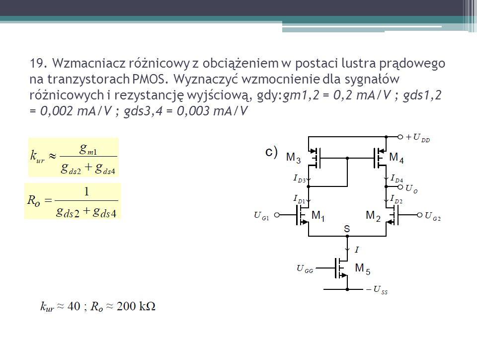 19. Wzmacniacz różnicowy z obciążeniem w postaci lustra prądowego na tranzystorach PMOS. Wyznaczyć wzmocnienie dla sygnałów różnicowych i rezystancję
