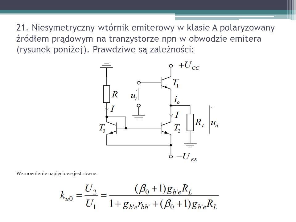 21. Niesymetryczny wtórnik emiterowy w klasie A polaryzowany źródłem prądowym na tranzystorze npn w obwodzie emitera (rysunek poniżej). Prawdziwe są z