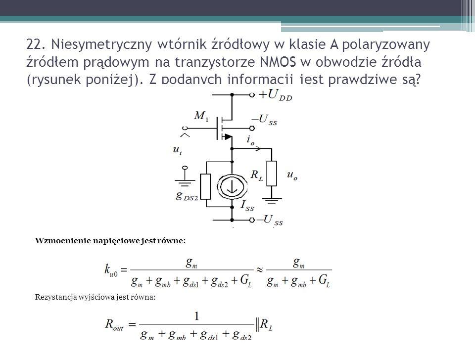 22. Niesymetryczny wtórnik źródłowy w klasie A polaryzowany źródłem prądowym na tranzystorze NMOS w obwodzie źródła (rysunek poniżej). Z podanych info