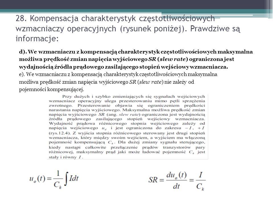 28. Kompensacja charakterystyk częstotliwościowych wzmacniaczy operacyjnych (rysunek poniżej). Prawdziwe są informacje: d). We wzmacniaczu z kompensac
