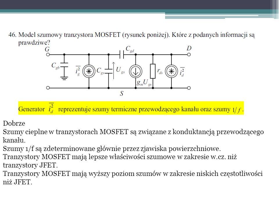 Dobrze Szumy cieplne w tranzystorach MOSFET są związane z konduktancją przewodzącego kanału. Szumy 1/f są zdeterminowane głównie przez zjawiska powier