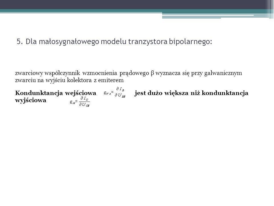 5. Dla małosygnałowego modelu tranzystora bipolarnego: zwarciowy współczynnik wzmocnienia prądowego β wyznacza się przy galwanicznym zwarciu na wyjści