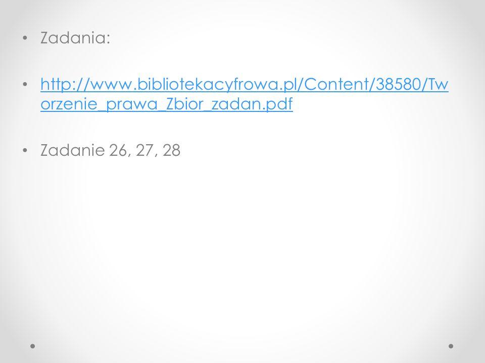 Zadania: http://www.bibliotekacyfrowa.pl/Content/38580/Tw orzenie_prawa_Zbior_zadan.pdf http://www.bibliotekacyfrowa.pl/Content/38580/Tw orzenie_prawa_Zbior_zadan.pdf Zadanie 26, 27, 28