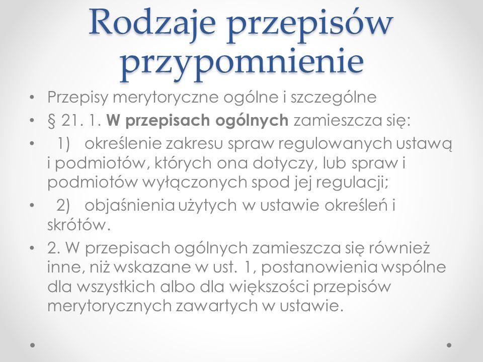 Rodzaje przepisów przypomnienie Przepisy merytoryczne ogólne i szczególne § 21.
