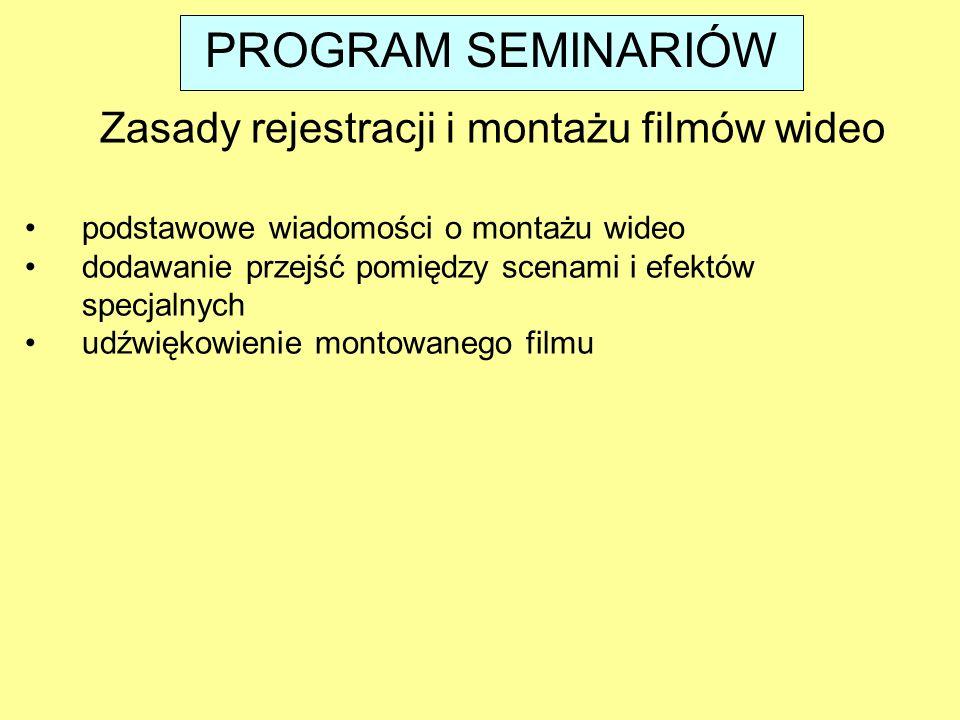 podstawowe wiadomości o montażu wideo dodawanie przejść pomiędzy scenami i efektów specjalnych udźwiękowienie montowanego filmu Zasady rejestracji i montażu filmów wideo PROGRAM SEMINARIÓW