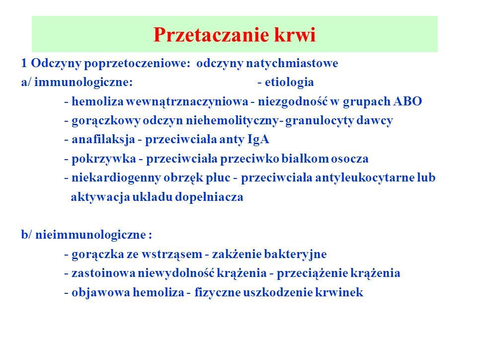 Przetaczanie krwi 1 Odczyny poprzetoczeniowe: odczyny natychmiastowe a/ immunologiczne: - etiologia - hemoliza wewnątrznaczyniowa - niezgodność w grup