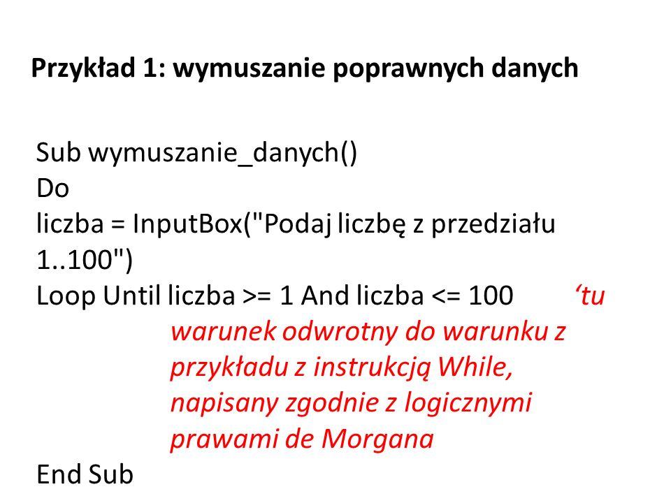 Przykład 1: wymuszanie poprawnych danych Sub wymuszanie_danych() Do liczba = InputBox(