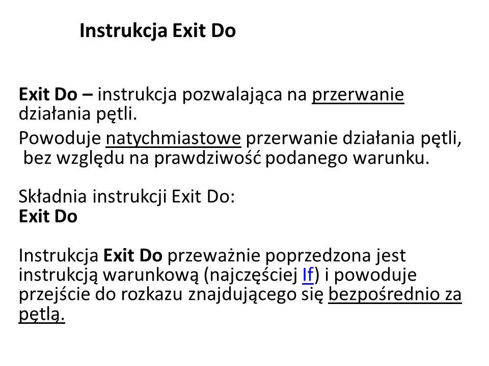 Instrukcja Exit Do Exit Do – instrukcja pozwalająca na przerwanie działania pętli. Powoduje natychmiastowe przerwanie działania pętli, bez względu na