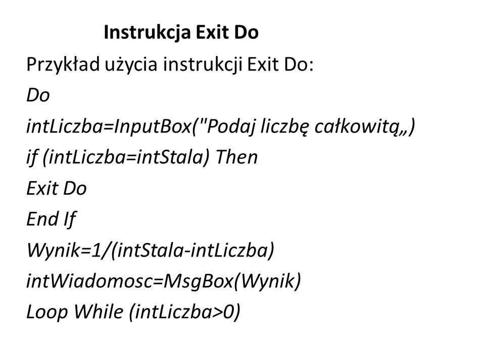 Instrukcja Exit Do Przykład użycia instrukcji Exit Do: Do intLiczba=InputBox(