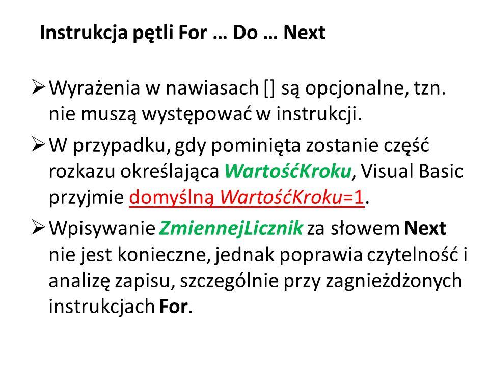 Instrukcja pętli For … Do … Next  Wyrażenia w nawiasach [] są opcjonalne, tzn. nie muszą występować w instrukcji.  W przypadku, gdy pominięta zostan