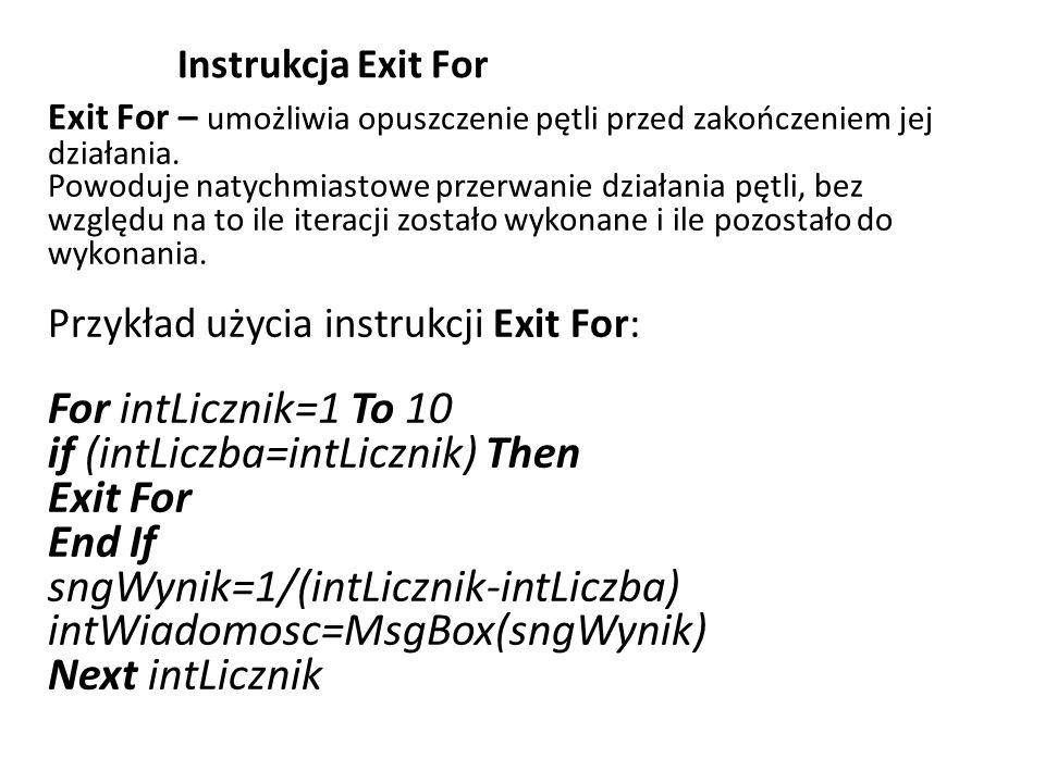 Instrukcja Exit For Exit For – umożliwia opuszczenie pętli przed zakończeniem jej działania. Powoduje natychmiastowe przerwanie działania pętli, bez w