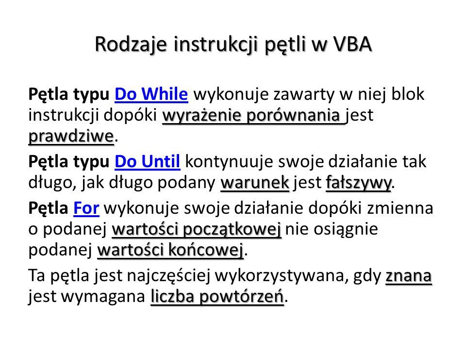 Rodzaje instrukcji pętli w VBA wyrażenie porównania prawdziwe Pętla typu Do While wykonuje zawarty w niej blok instrukcji dopóki wyrażenie porównania