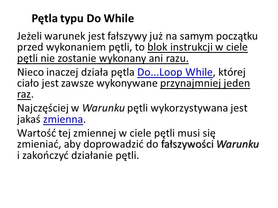 Pętla typu Do While Jeżeli warunek jest fałszywy już na samym początku przed wykonaniem pętli, to blok instrukcji w ciele pętli nie zostanie wykonany
