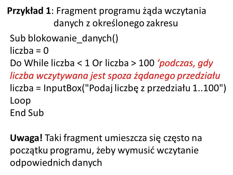 Przykład 1: Fragment programu żąda wczytania danych z określonego zakresu Sub blokowanie_danych() liczba = 0 Do While liczba 100 'podczas, gdy liczba