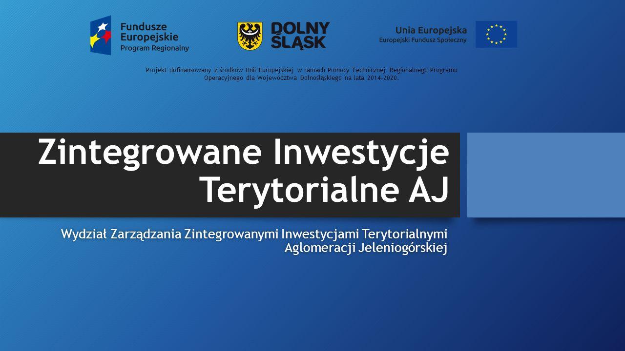Zintegrowane Inwestycje Terytorialne AJ Wydział Zarządzania Zintegrowanymi Inwestycjami Terytorialnymi Aglomeracji Jeleniogórskiej Projekt dofinansowany z środków Unii Europejskiej w ramach Pomocy Technicznej Regionalnego Programu Operacyjnego dla Województwa Dolnośląskiego na lata 2014-2020.