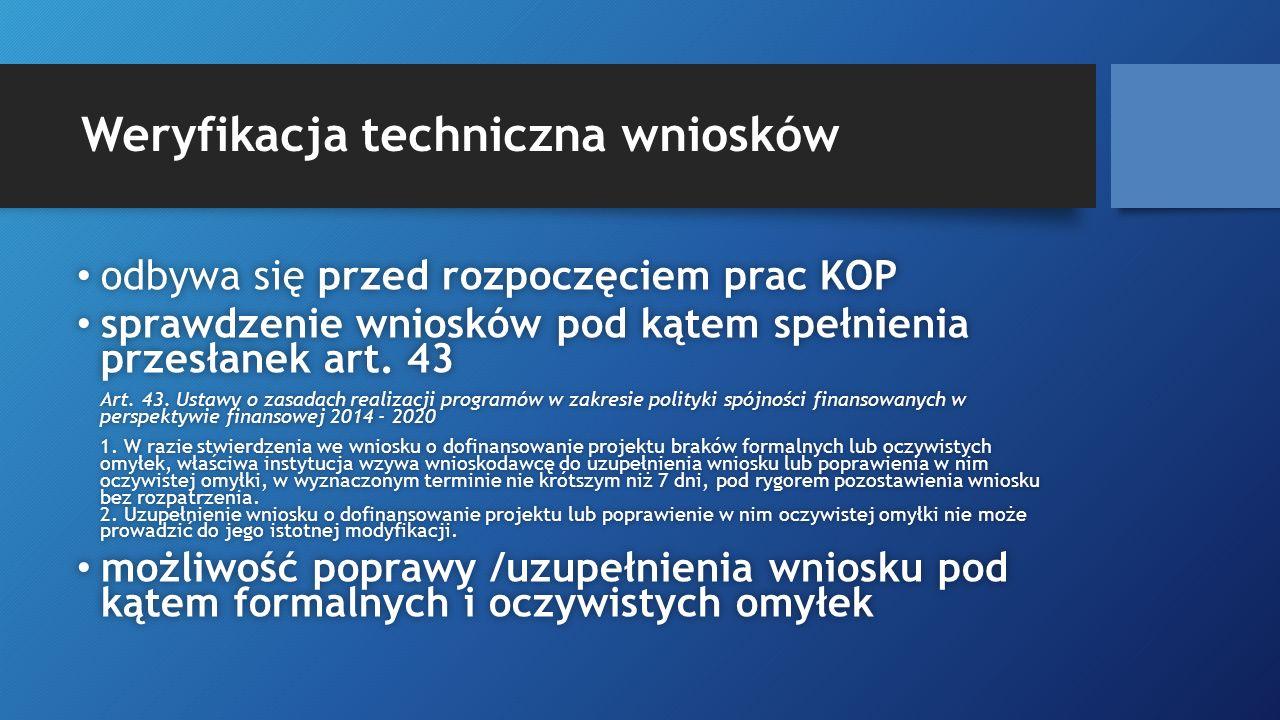 Weryfikacja techniczna wniosków odbywa się przed rozpoczęciem prac KOP odbywa się przed rozpoczęciem prac KOP sprawdzenie wniosków pod kątem spełnienia przesłanek art.