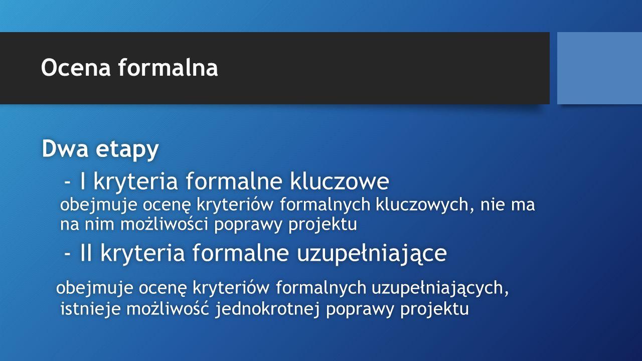Ocena formalna Dwa etapyDwa etapy - I kryteria formalne kluczowe obejmuje ocenę kryteriów formalnych kluczowych, nie ma na nim możliwości poprawy proj