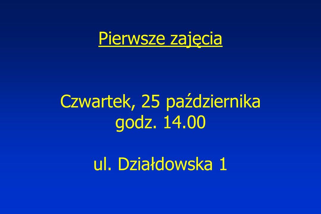 Pierwsze zajęcia Czwartek, 25 października godz. 14.00 ul. Działdowska 1