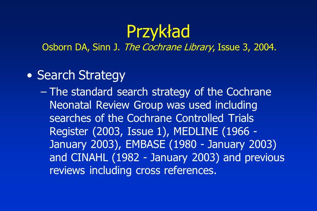Przykład Osborn DA, Sinn J. The Cochrane Library, Issue 3, 2004. Search Strategy –The standard search strategy of the Cochrane Neonatal Review Group w