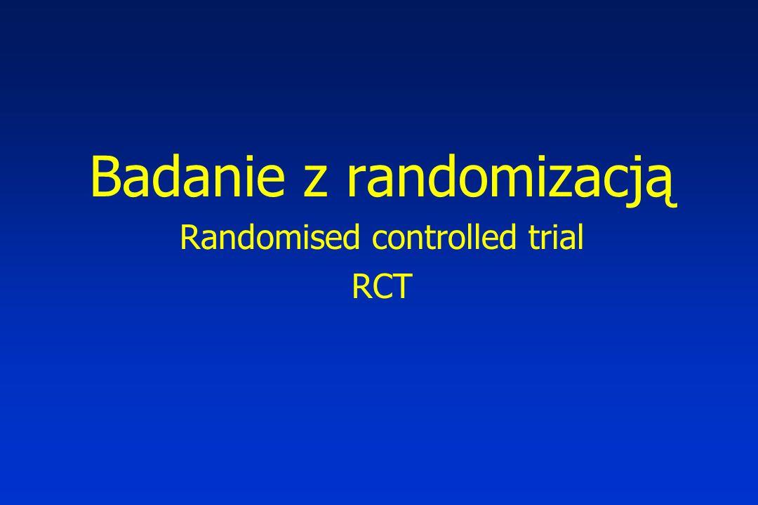 Badanie z randomizacją Randomised controlled trial RCT