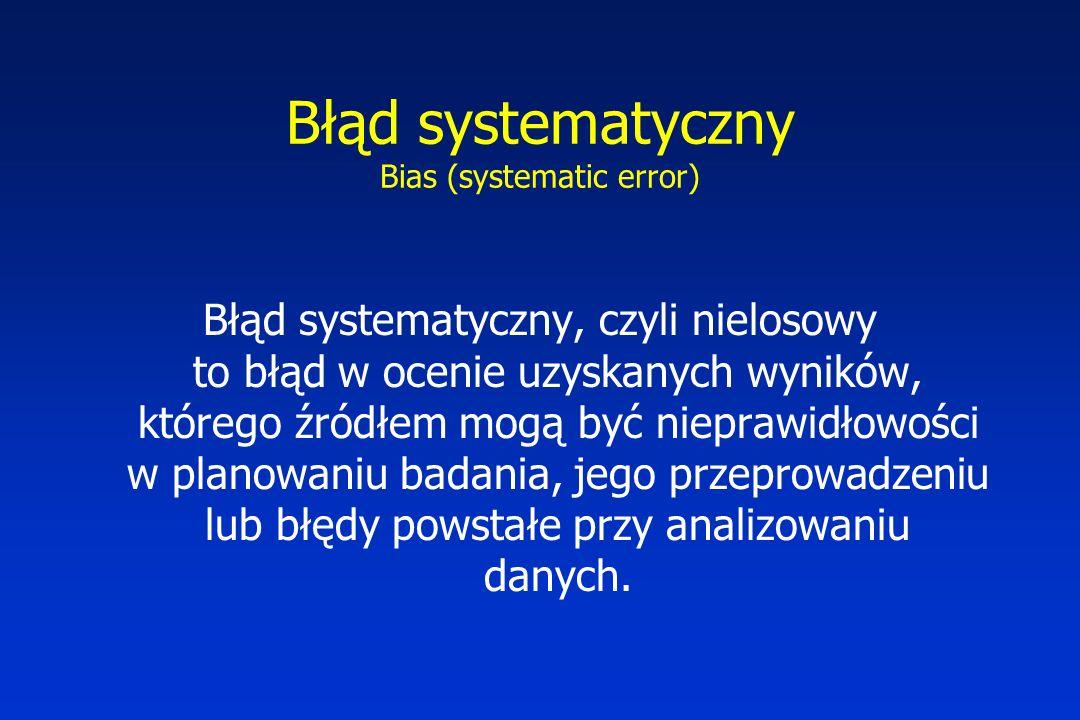 Błąd systematyczny Bias (systematic error) Błąd systematyczny, czyli nielosowy to błąd w ocenie uzyskanych wyników, którego źródłem mogą być nieprawid