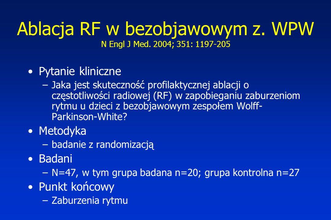 Ablacja RF w bezobjawowym z. WPW N Engl J Med. 2004; 351: 1197-205 Pytanie kliniczne –Jaka jest skuteczność profilaktycznej ablacji o częstotliwości r