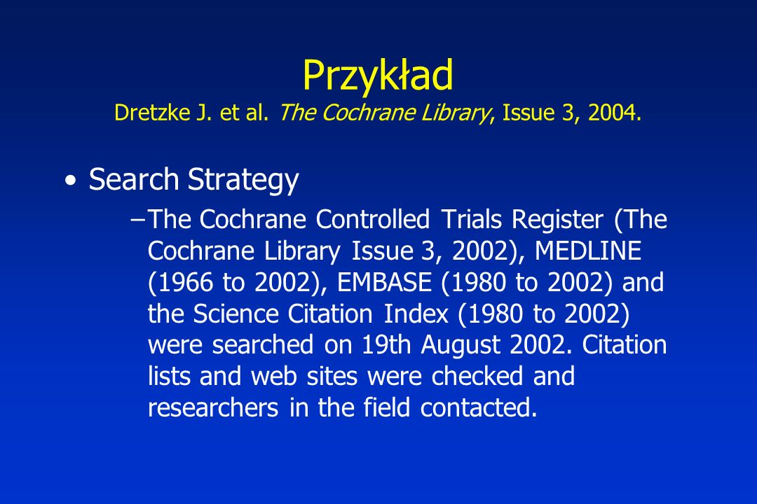 Przykład Dretzke J. et al. The Cochrane Library, Issue 3, 2004. Search Strategy –The Cochrane Controlled Trials Register (The Cochrane Library Issue 3