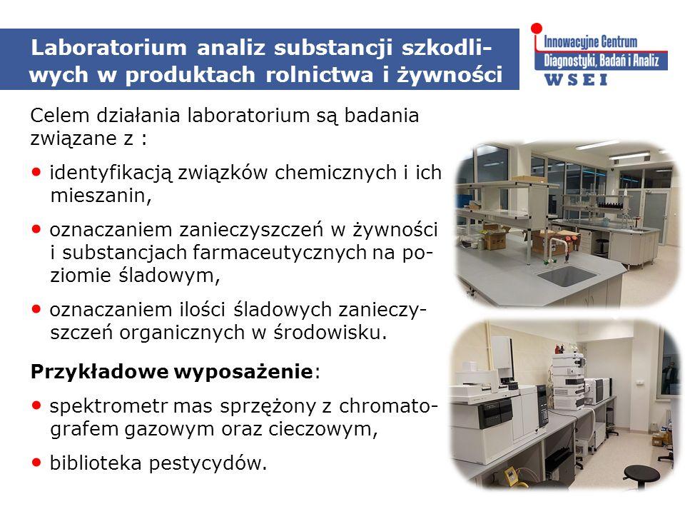 Laboratorium analiz substancji szkodli- wych w produktach rolnictwa i żywności Celem działania laboratorium są badania związane z : identyfikacją związków chemicznych i ich mieszanin, oznaczaniem zanieczyszczeń w żywności i substancjach farmaceutycznych na po- ziomie śladowym, oznaczaniem ilości śladowych zanieczy- szczeń organicznych w środowisku.