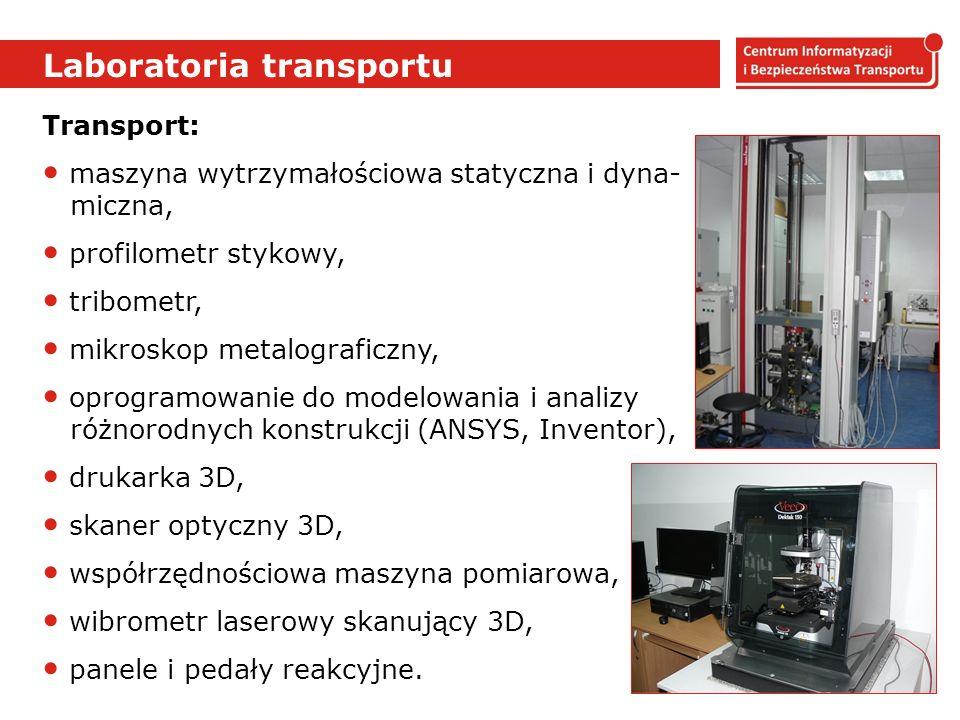Laboratoria transportu Transport: maszyna wytrzymałościowa statyczna i dyna- miczna, profilometr stykowy, tribometr, mikroskop metalograficzny, oprogramowanie do modelowania i analizy różnorodnych konstrukcji (ANSYS, Inventor), drukarka 3D, skaner optyczny 3D, współrzędnościowa maszyna pomiarowa, wibrometr laserowy skanujący 3D, panele i pedały reakcyjne.