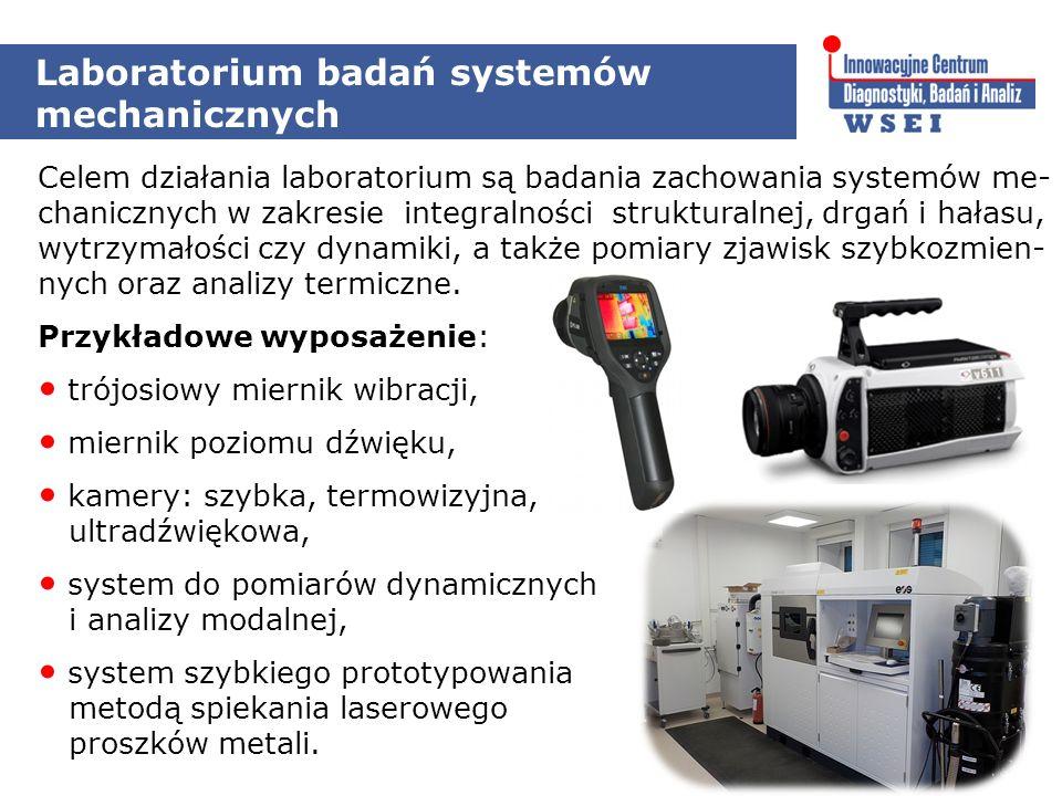 Laboratorium badań systemów mechanicznych Przykładowe wyposażenie: trójosiowy miernik wibracji, miernik poziomu dźwięku, kamery: szybka, termowizyjna, ultradźwiękowa, system do pomiarów dynamicznych i analizy modalnej, system szybkiego prototypowania metodą spiekania laserowego proszków metali.