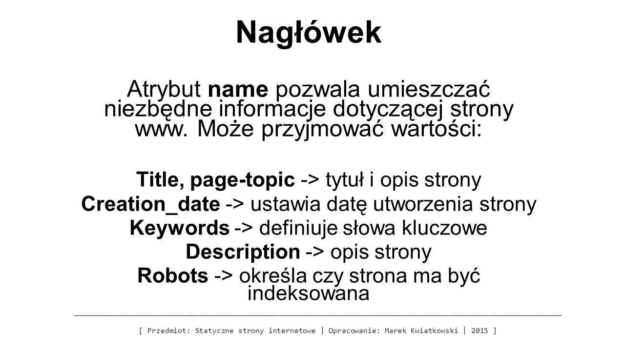 Nagłówek Atrybut name pozwala umieszczać niezbędne informacje dotyczącej strony www.