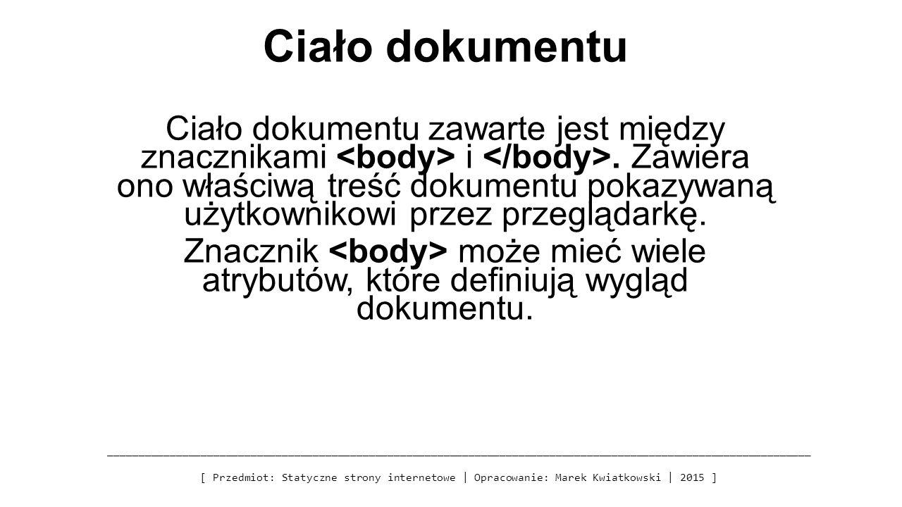 Ciało dokumentu Ciało dokumentu zawarte jest między znacznikami i.