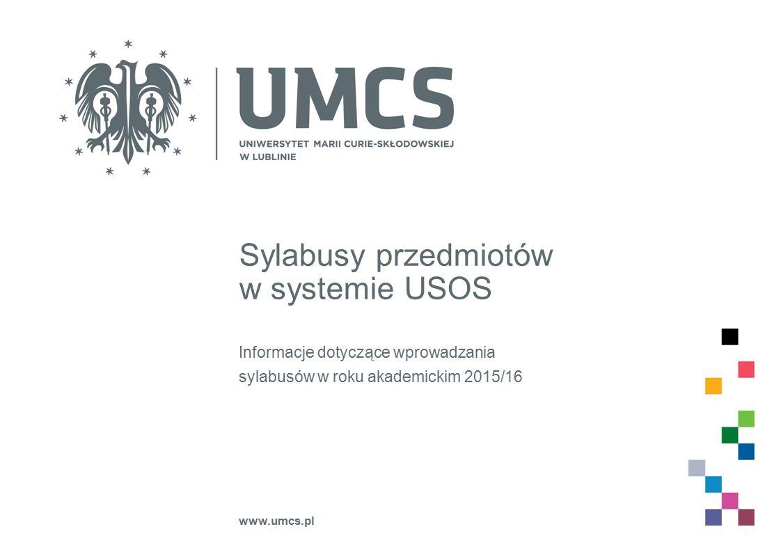 Sylabusy przedmiotów w systemie USOS Informacje dotyczące wprowadzania sylabusów w roku akademickim 2015/16 www.umcs.pl