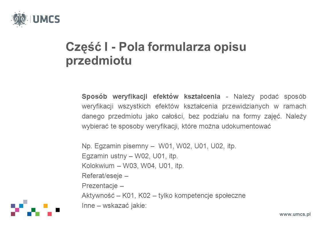 Część I - Pola formularza opisu przedmiotu Sposób weryfikacji efektów kształcenia - Należy podać sposób weryfikacji wszystkich efektów kształcenia przewidzianych w ramach danego przedmiotu jako całości, bez podziału na formy zajęć.