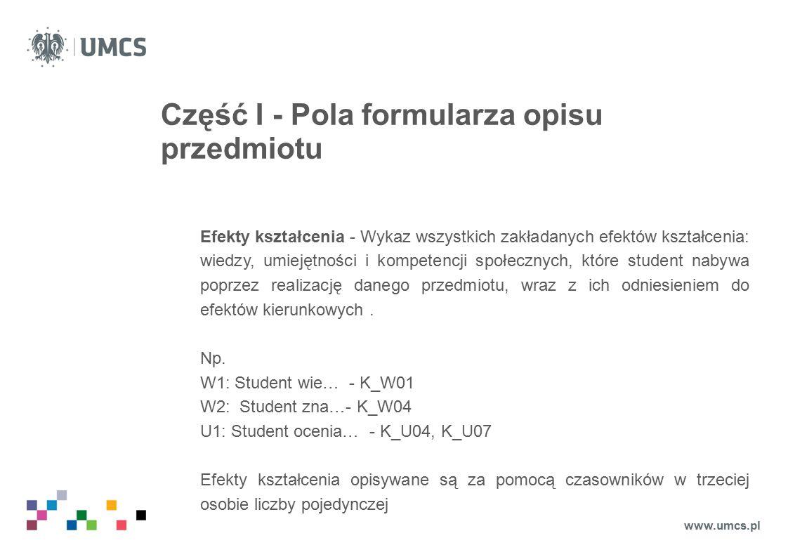 Część I - Pola formularza opisu przedmiotu Efekty kształcenia - Wykaz wszystkich zakładanych efektów kształcenia: wiedzy, umiejętności i kompetencji społecznych, które student nabywa poprzez realizację danego przedmiotu, wraz z ich odniesieniem do efektów kierunkowych.