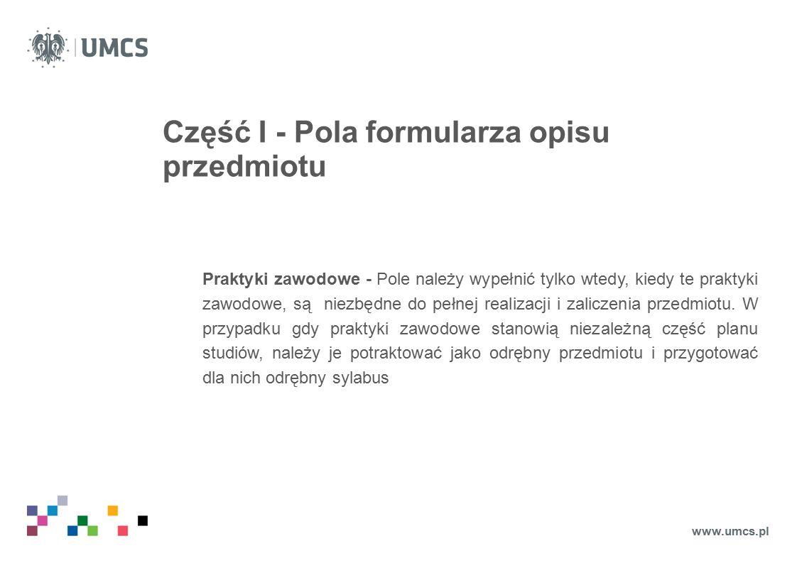 Część I - Pola formularza opisu przedmiotu Praktyki zawodowe - Pole należy wypełnić tylko wtedy, kiedy te praktyki zawodowe, są niezbędne do pełnej realizacji i zaliczenia przedmiotu.