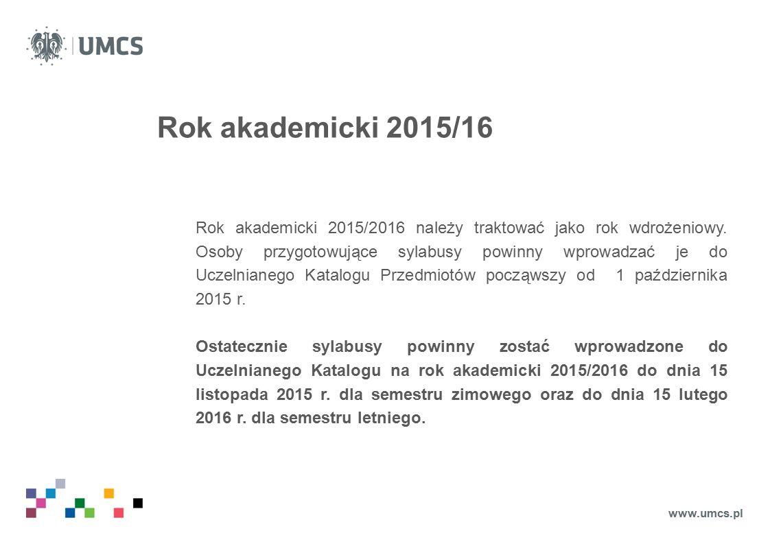 Rok akademicki 2015/16 Rok akademicki 2015/2016 należy traktować jako rok wdrożeniowy.