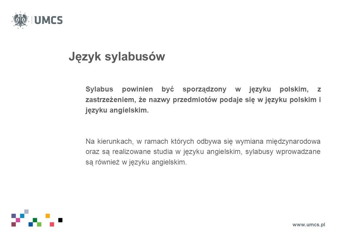 Język sylabusów Sylabus powinien być sporządzony w języku polskim, z zastrzeżeniem, że nazwy przedmiotów podaje się w języku polskim i języku angielskim.
