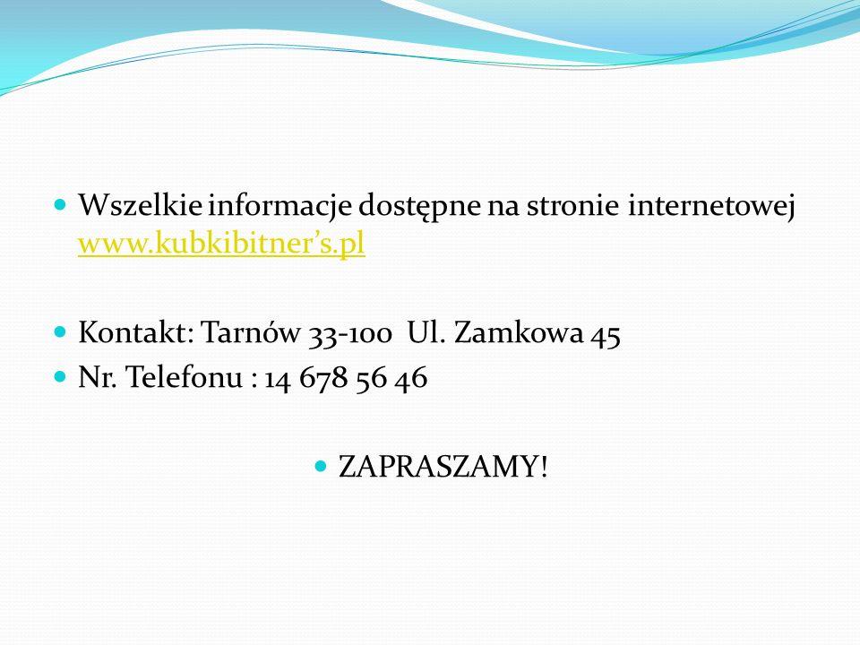 Wszelkie informacje dostępne na stronie internetowej www.kubkibitner's.pl www.kubkibitner's.pl Kontakt: Tarnów 33-100 Ul.
