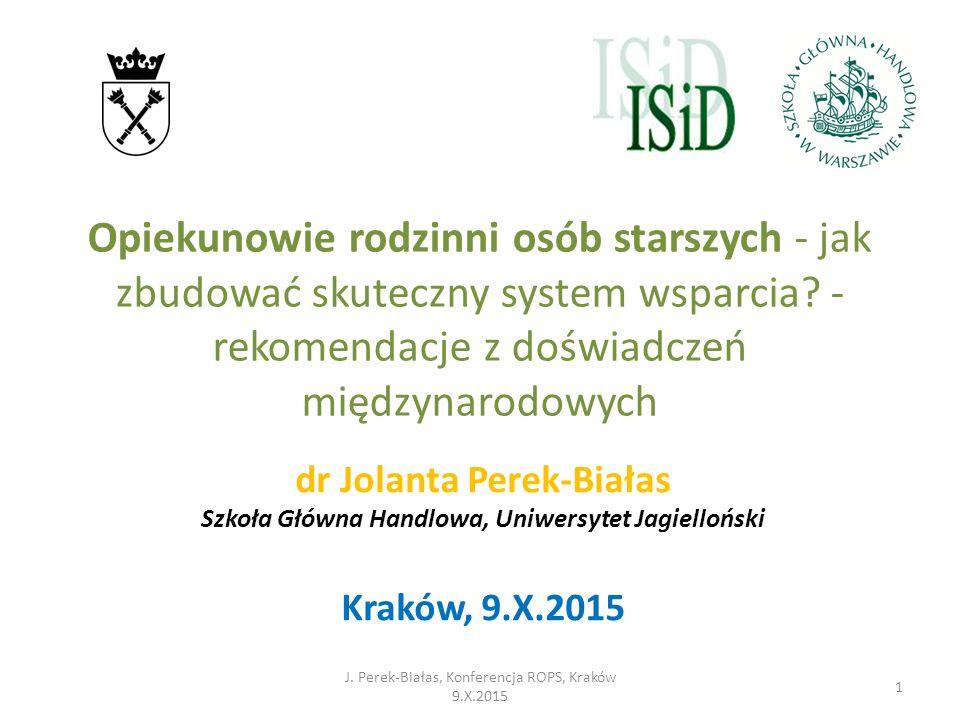 Opiekunowie rodzinni osób starszych - jak zbudować skuteczny system wsparcia? - rekomendacje z doświadczeń międzynarodowych dr Jolanta Perek-Białas Sz