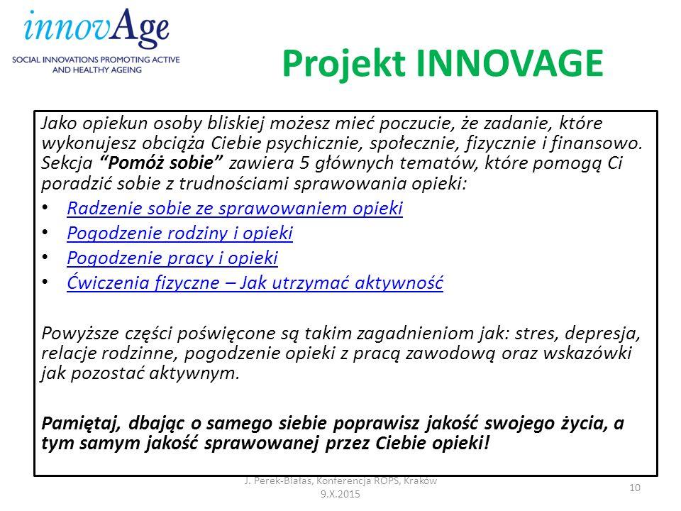 Projekt INNOVAGE J. Perek-Białas, Konferencja ROPS, Kraków 9.X.2015 10 Jako opiekun osoby bliskiej możesz mieć poczucie, że zadanie, które wykonujesz