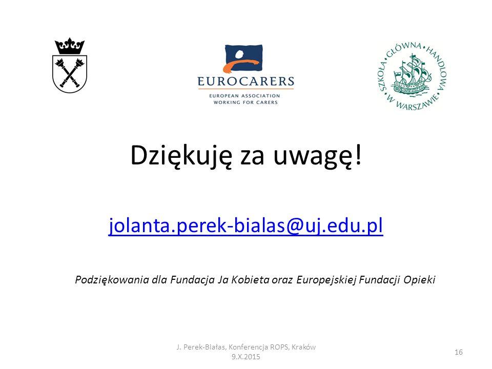 Dziękuję za uwagę! jolanta.perek-bialas@uj.edu.pl J. Perek-Białas, Konferencja ROPS, Kraków 9.X.2015 16 Podziękowania dla Fundacja Ja Kobieta oraz Eur