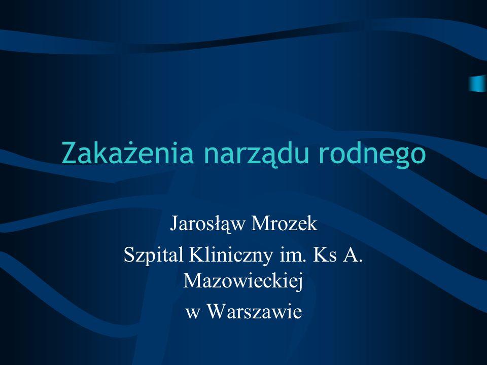 Zakażenia narządu rodnego Jarosłąw Mrozek Szpital Kliniczny im. Ks A. Mazowieckiej w Warszawie