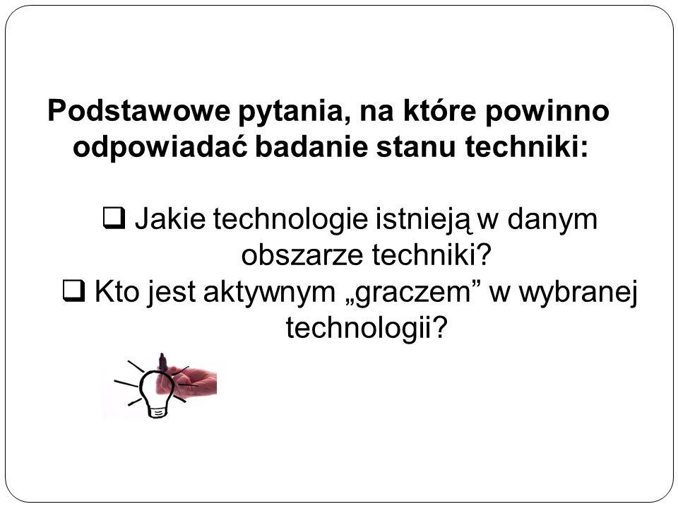 Podstawowe pytania, na które powinno odpowiadać badanie stanu techniki:  Jakie technologie istnieją w danym obszarze techniki.