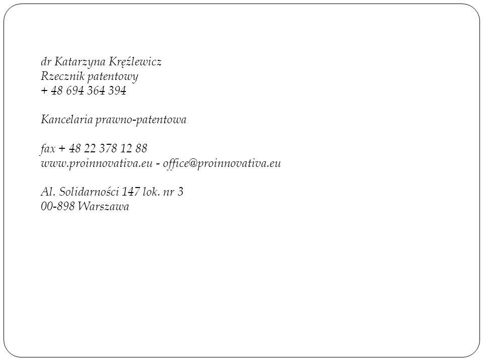 dr Katarzyna Kręźlewicz Rzecznik patentowy + 48 694 364 394 Kancelaria prawno-patentowa fax + 48 22 378 12 88 www.proinnovativa.eu - office@proinnovativa.eu Al.